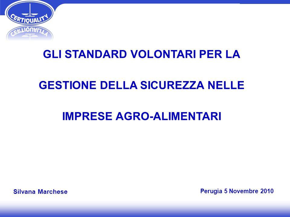 GLI STANDARD VOLONTARI PER LA GESTIONE DELLA SICUREZZA NELLE IMPRESE AGRO-ALIMENTARI Perugia 5 Novembre 2010 Silvana Marchese