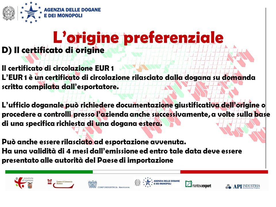 D) Il certificato di origine Il certificato di circolazione EUR 1 LEUR 1 è un certificato di circolazione rilasciato dalla dogana su domanda scritta compilata dallesportatore.