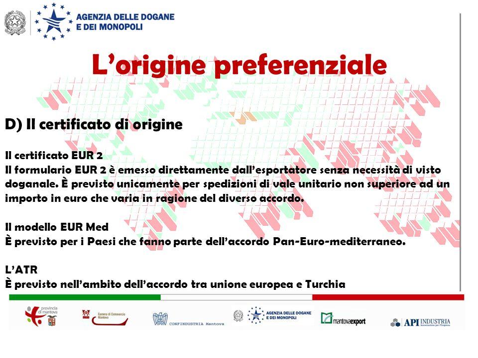 D) Il certificato di origine Il certificato EUR 2 Il formulario EUR 2 è emesso direttamente dallesportatore senza necessità di visto doganale.