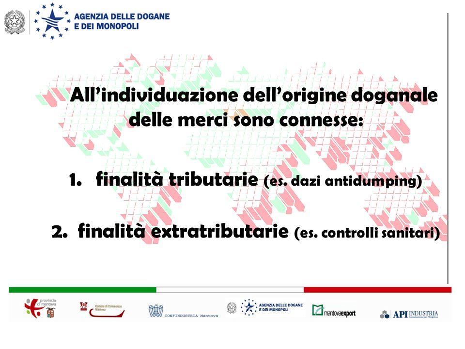 Allindividuazione dellorigine doganale delle merci sono connesse: 1.finalità tributarie (es.