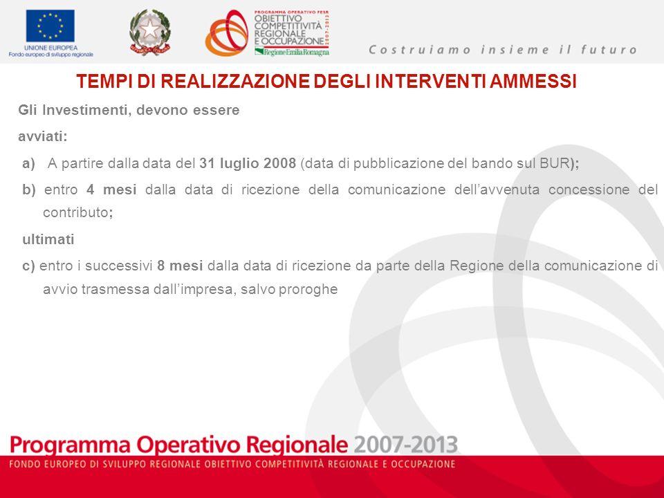 TEMPI DI REALIZZAZIONE DEGLI INTERVENTI AMMESSI Gli Investimenti, devono essere avviati: a) A partire dalla data del 31 luglio 2008 (data di pubblicaz
