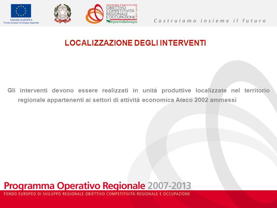 LOCALIZZAZIONE DEGLI INTERVENTI Gli interventi devono essere realizzati in unità produttive localizzate nel territorio regionale appartenenti ai settori di attività economica Ateco 2002 ammessi