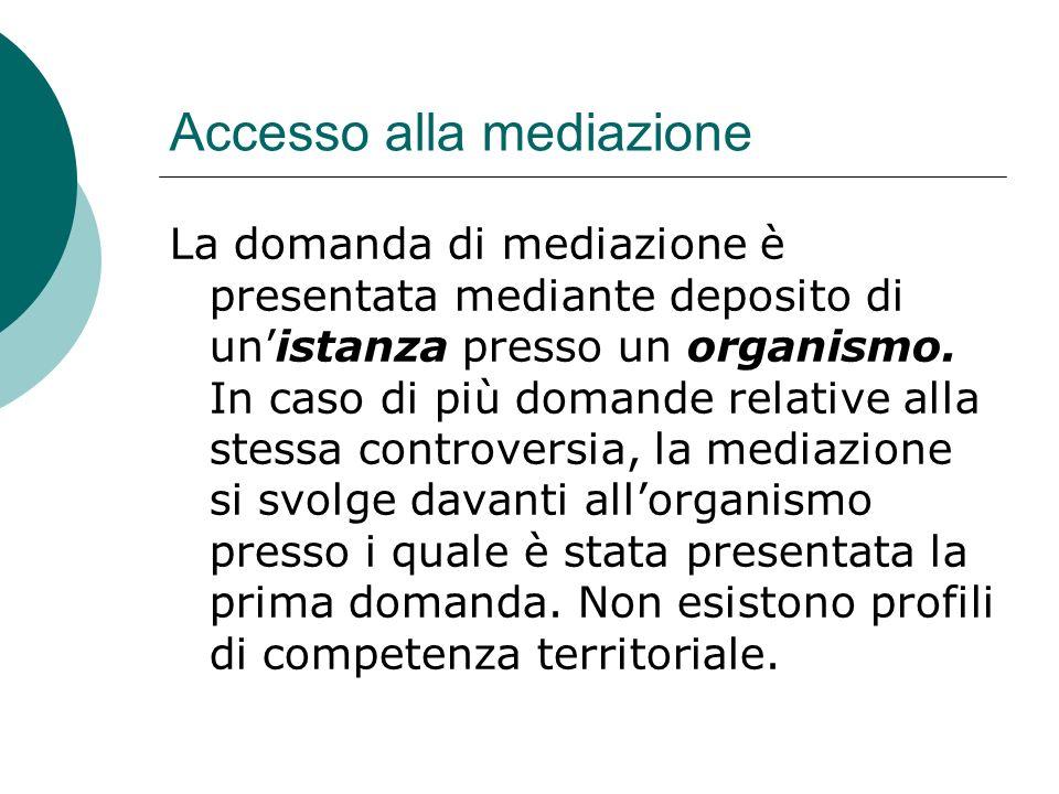 Accesso alla mediazione La domanda di mediazione è presentata mediante deposito di unistanza presso un organismo.