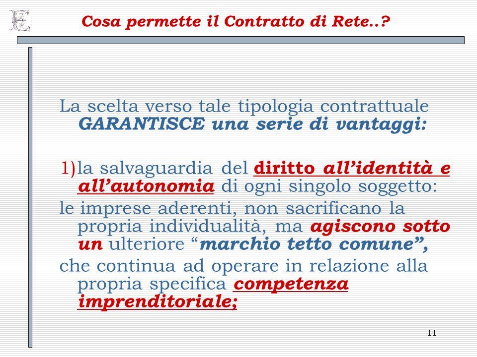 11 Cosa permette il Contratto di Rete..? La scelta verso tale tipologia contrattuale GARANTISCE una serie di vantaggi: 1)la salvaguardia del diritto a