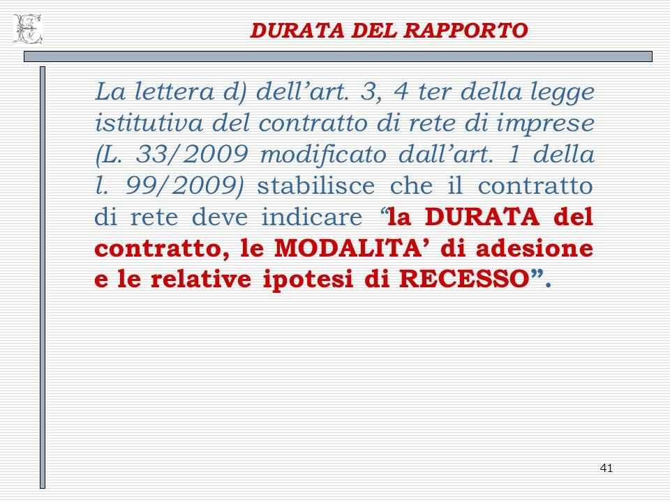 41 DURATA DEL RAPPORTO La lettera d) dellart. 3, 4 ter della legge istitutiva del contratto di rete di imprese (L. 33/2009 modificato dallart. 1 della