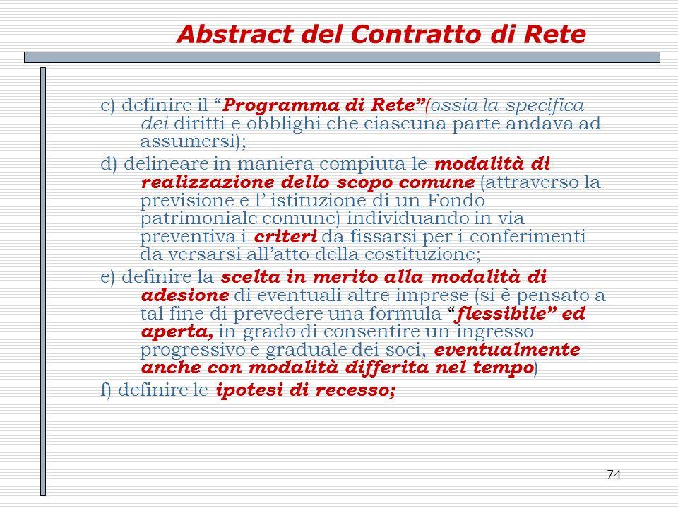 74 Abstract del Contratto di Rete c) definire il Programma di Rete (ossia la specifica dei diritti e obblighi che ciascuna parte andava ad assumersi);