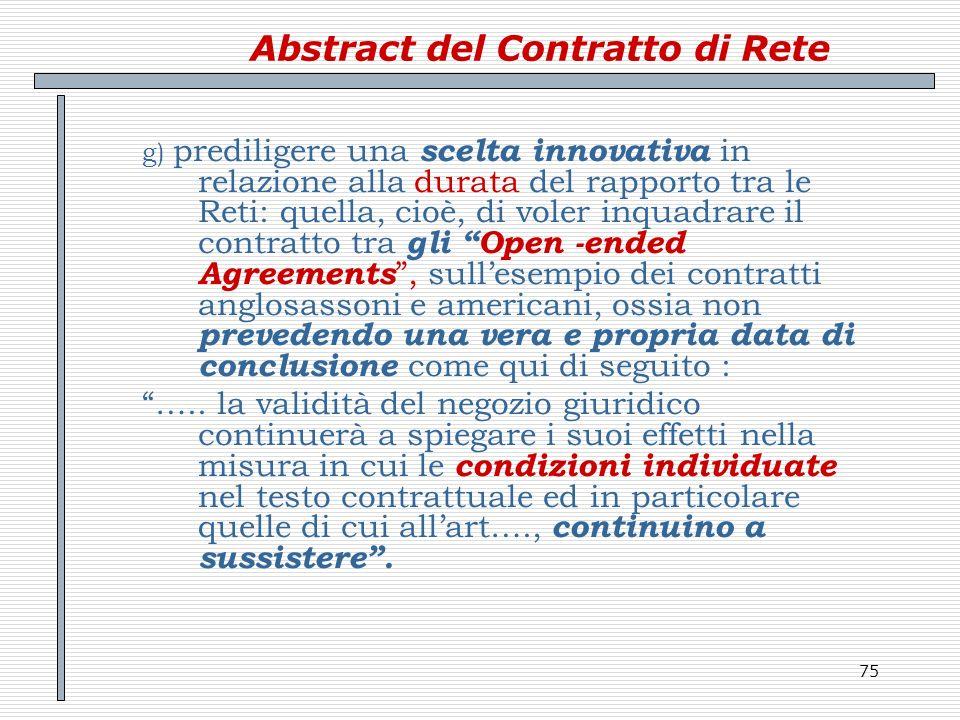 75 Abstract del Contratto di Rete g) prediligere una scelta innovativa in relazione alla durata del rapporto tra le Reti: quella, cioè, di voler inqua