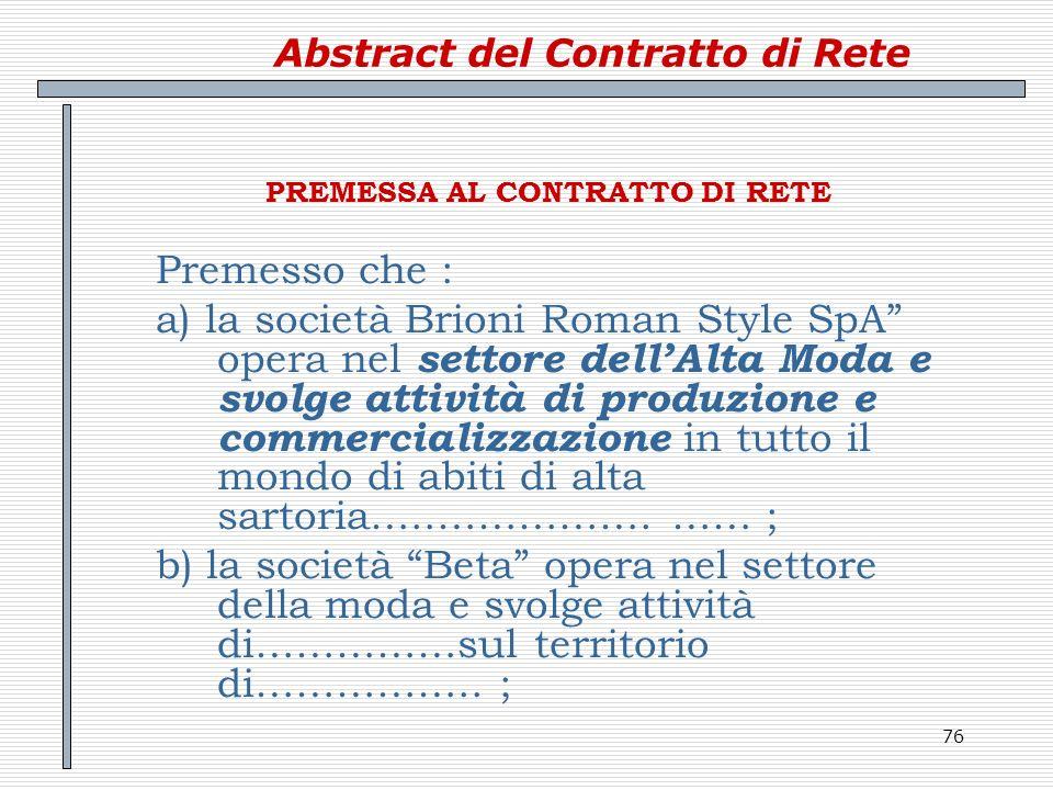 76 Abstract del Contratto di Rete PREMESSA AL CONTRATTO DI RETE Premesso che : a) la società Brioni Roman Style SpA opera nel settore dellAlta Moda e