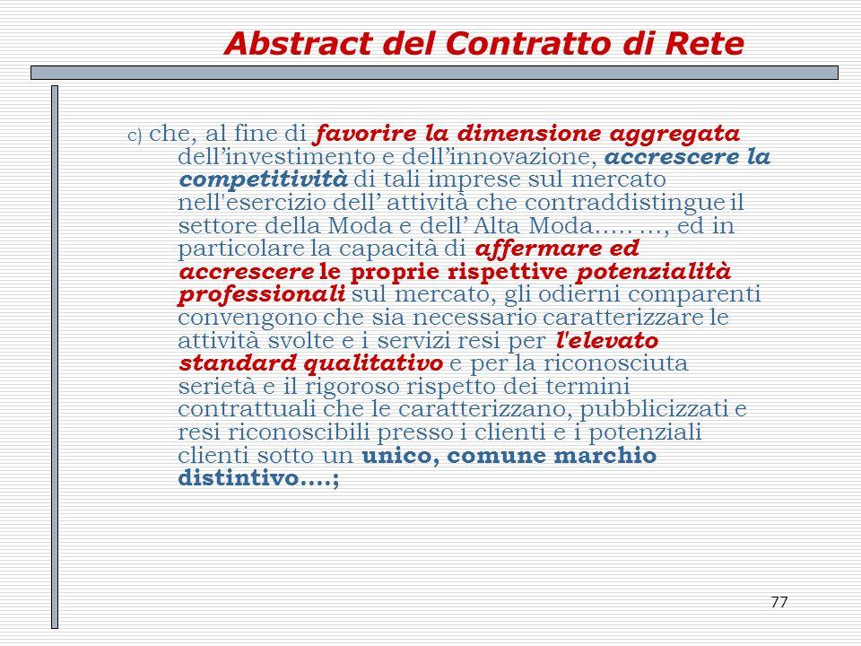 77 Abstract del Contratto di Rete c) che, al fine di favorire la dimensione aggregata dellinvestimento e dellinnovazione, accrescere la competitività