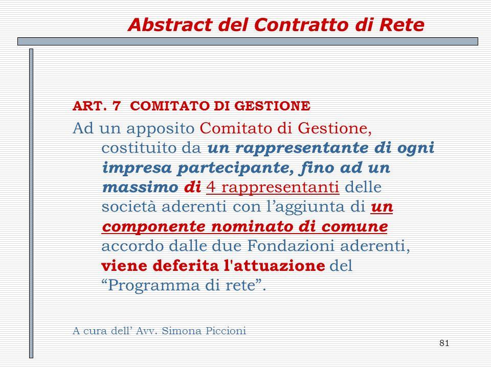 81 Abstract del Contratto di Rete ART. 7 COMITATO DI GESTIONE Ad un apposito Comitato di Gestione, costituito da un rappresentante di ogni impresa par