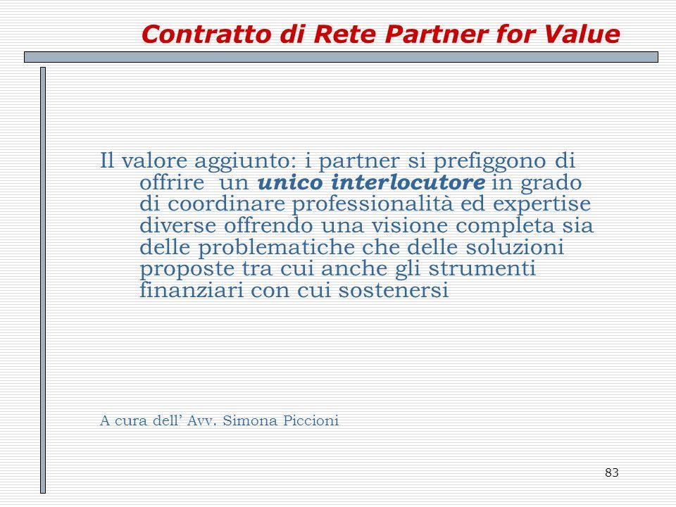 83 Contratto di Rete Partner for Value Il valore aggiunto: i partner si prefiggono di offrire un unico interlocutore in grado di coordinare profession
