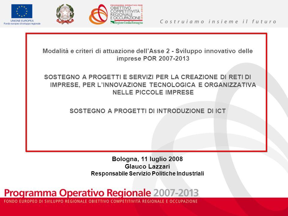 Bologna, 11 luglio 2008 Glauco Lazzari Responsabile Servizio Politiche Industriali Modalità e criteri di attuazione dellAsse 2 - Sviluppo innovativo d