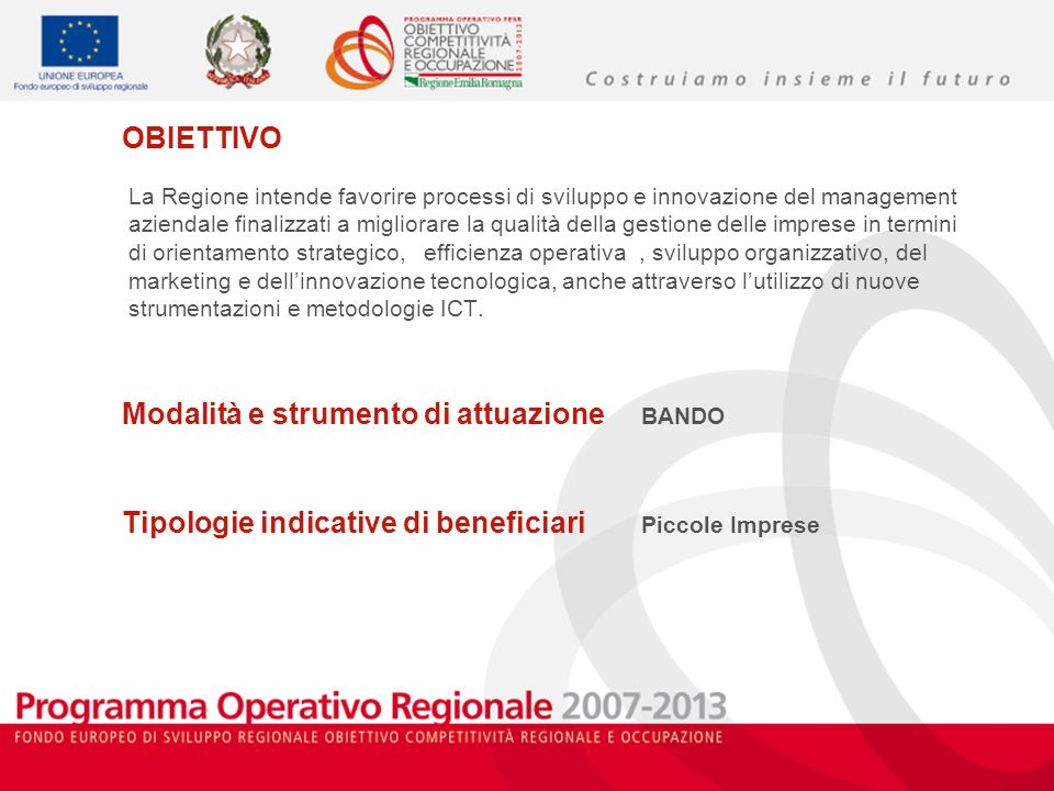 OBIETTIVO La Regione intende favorire processi di sviluppo e innovazione del management aziendale finalizzati a migliorare la qualità della gestione d
