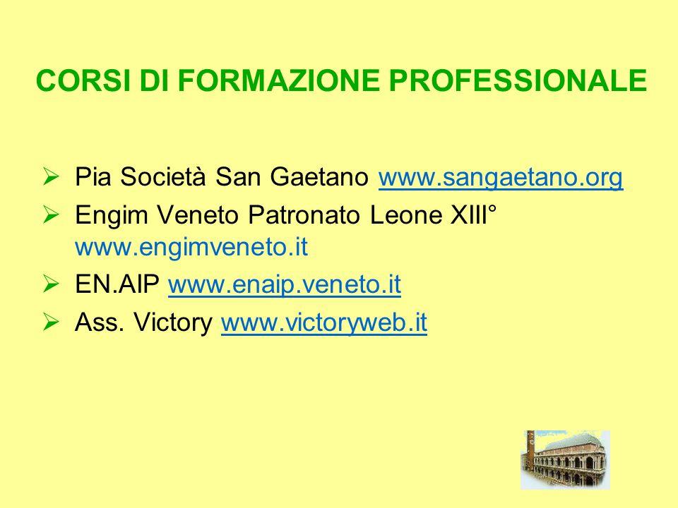 CORSI DI FORMAZIONE PROFESSIONALE Pia Società San Gaetano www.sangaetano.orgwww.sangaetano.org Engim Veneto Patronato Leone XIII° www.engimveneto.it E
