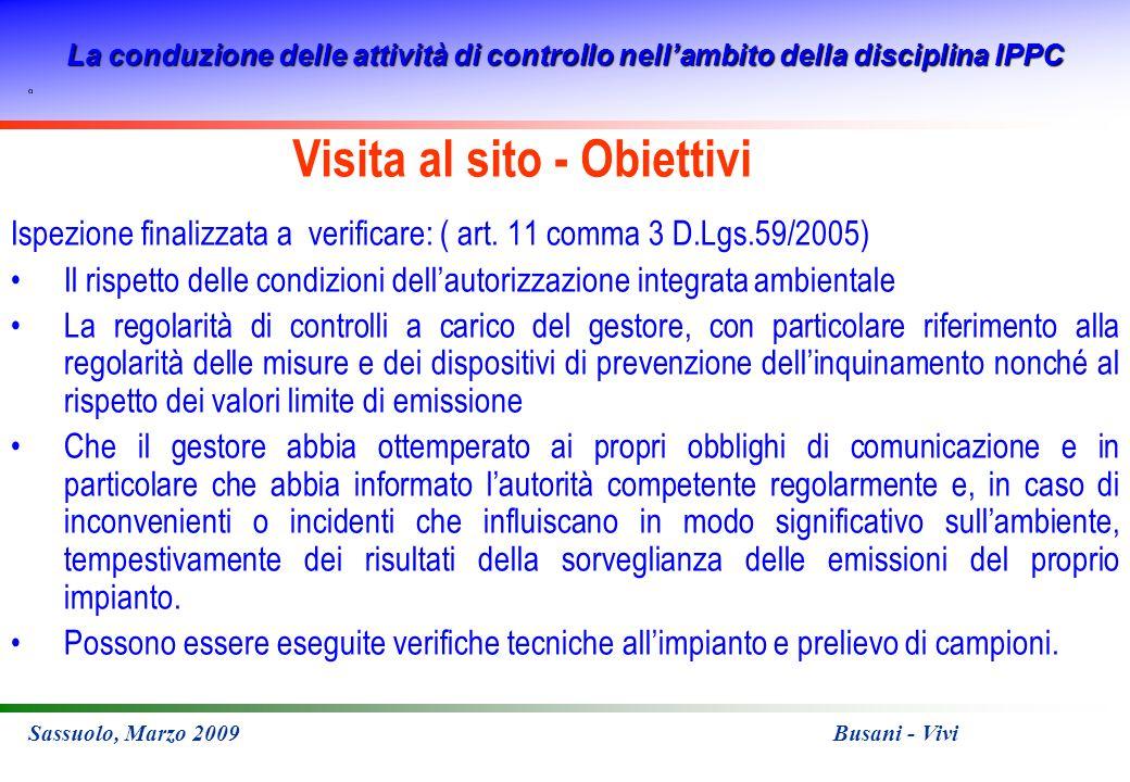 La conduzione delle attività di controllo nellambito della disciplina IPPC Sassuolo, Marzo 2009 Busani - Vivi Visita al sito - Obiettivi Ispezione finalizzata a verificare: ( art.