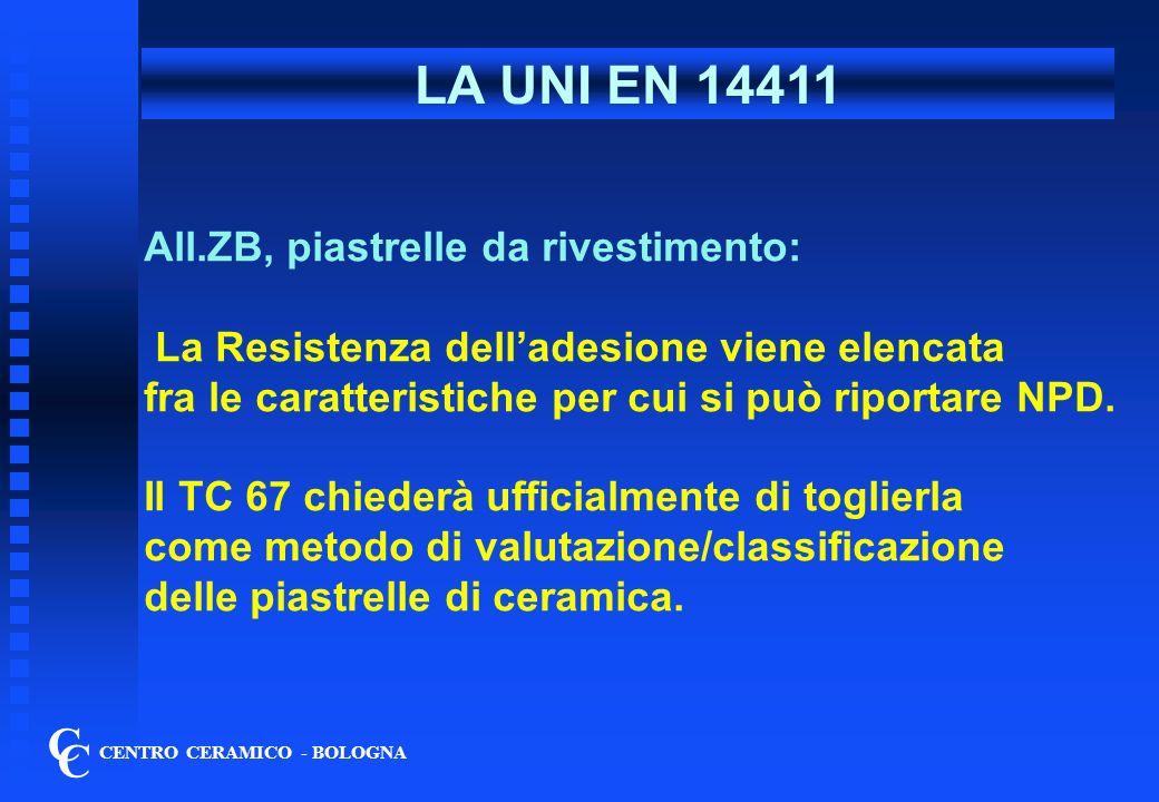 LA UNI EN 14411 C C CENTRO CERAMICO - BOLOGNA All.ZB, piastrelle da rivestimento: La Resistenza delladesione viene elencata fra le caratteristiche per cui si può riportare NPD.