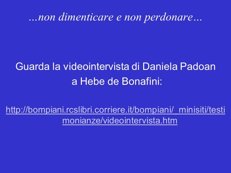 Guarda la videointervista di Daniela Padoan a Hebe de Bonafini: http://bompiani.rcslibri.corriere.it/bompiani/_minisiti/testi monianze/videointervista.htm …non dimenticare e non perdonare…