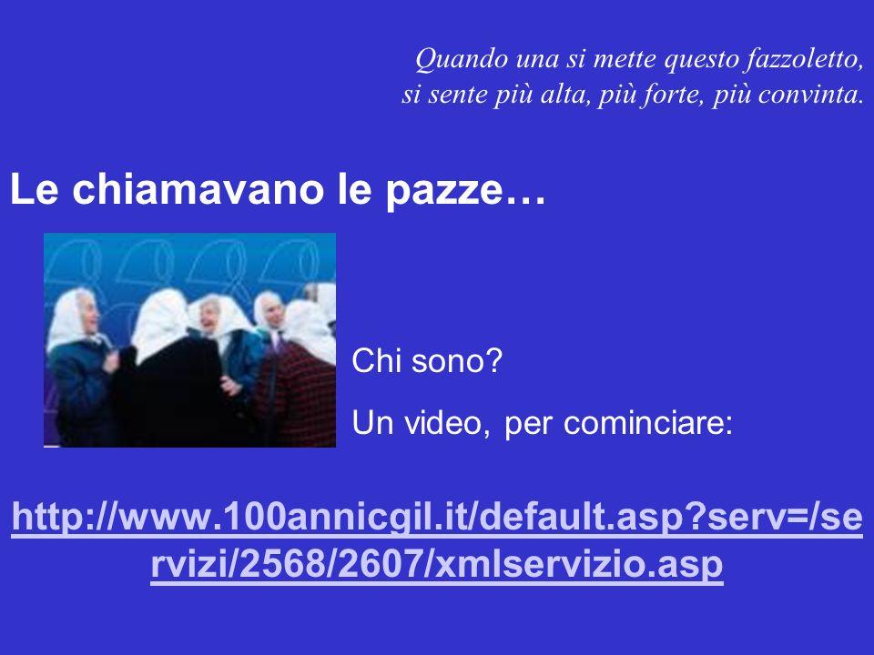 http://www.100annicgil.it/default.asp?serv=/se rvizi/2568/2607/xmlservizio.asp Chi sono? Un video, per cominciare: Quando una si mette questo fazzolet