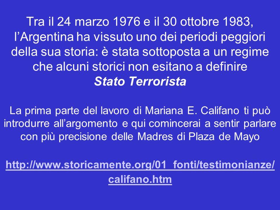 Tra il 24 marzo 1976 e il 30 ottobre 1983, lArgentina ha vissuto uno dei periodi peggiori della sua storia: è stata sottoposta a un regime che alcuni storici non esitano a definire Stato Terrorista La prima parte del lavoro di Mariana E.
