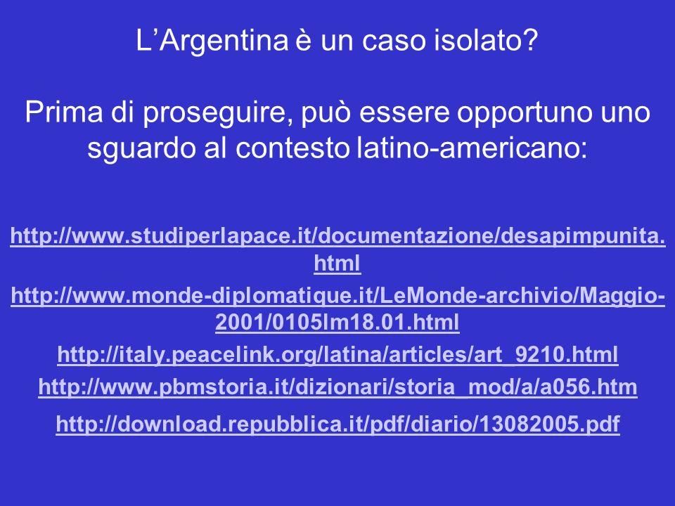 LArgentina è un caso isolato? Prima di proseguire, può essere opportuno uno sguardo al contesto latino-americano: http://www.studiperlapace.it/documen