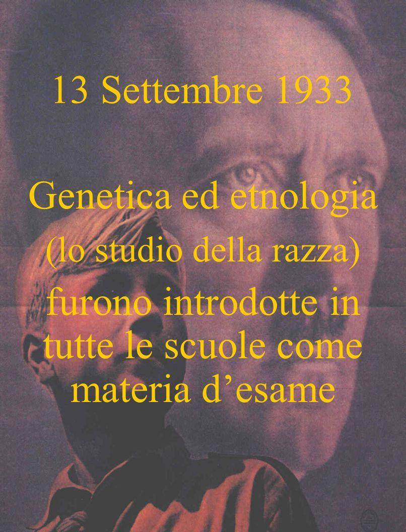 13 Settembre 1933 Genetica ed etnologia (lo studio della razza) furono introdotte in tutte le scuole come materia desame