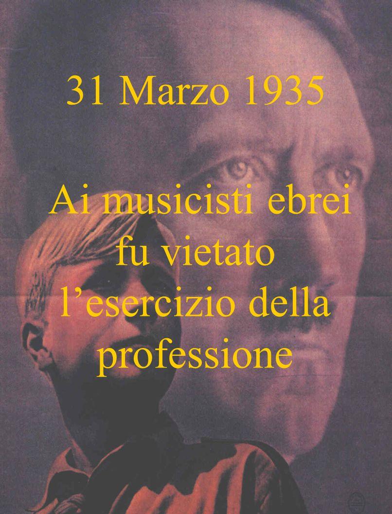31 Marzo 1935 Ai musicisti ebrei fu vietato lesercizio della professione