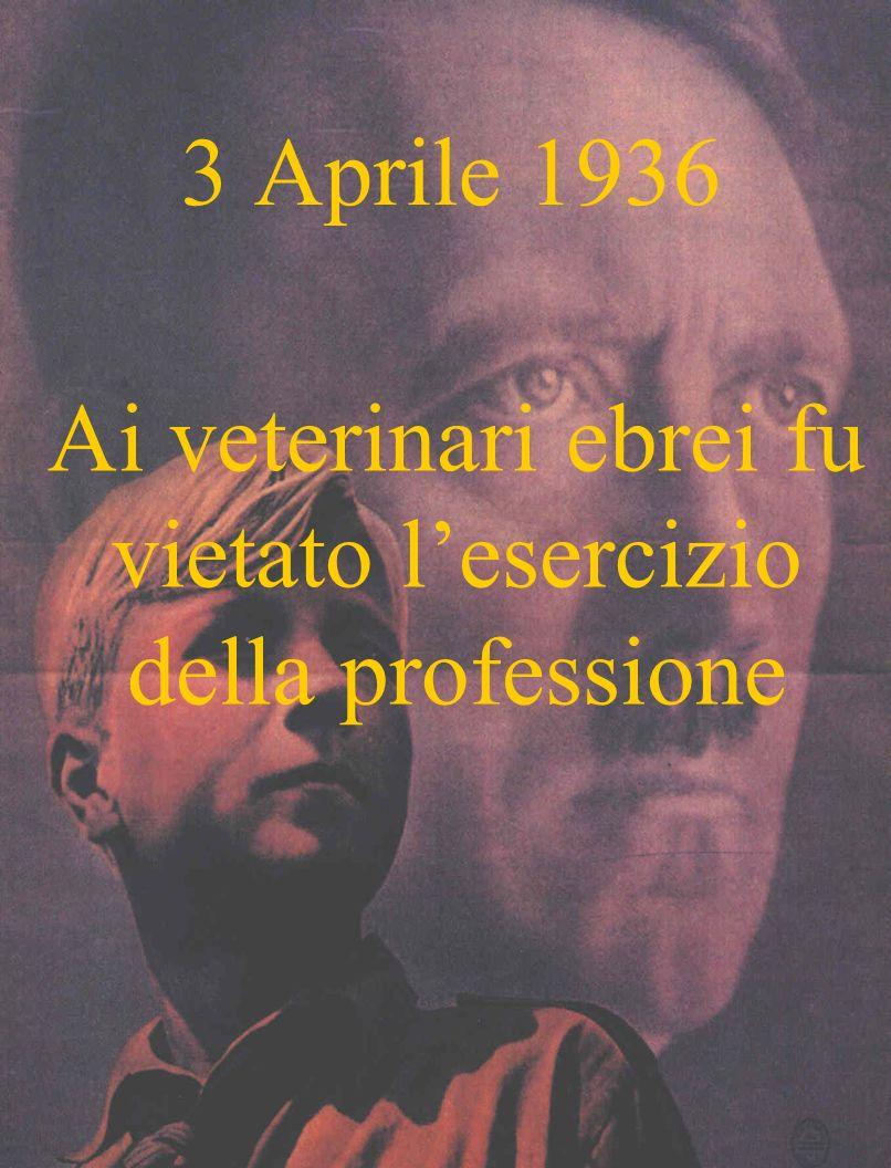 3 Aprile 1936 Ai veterinari ebrei fu vietato lesercizio della professione