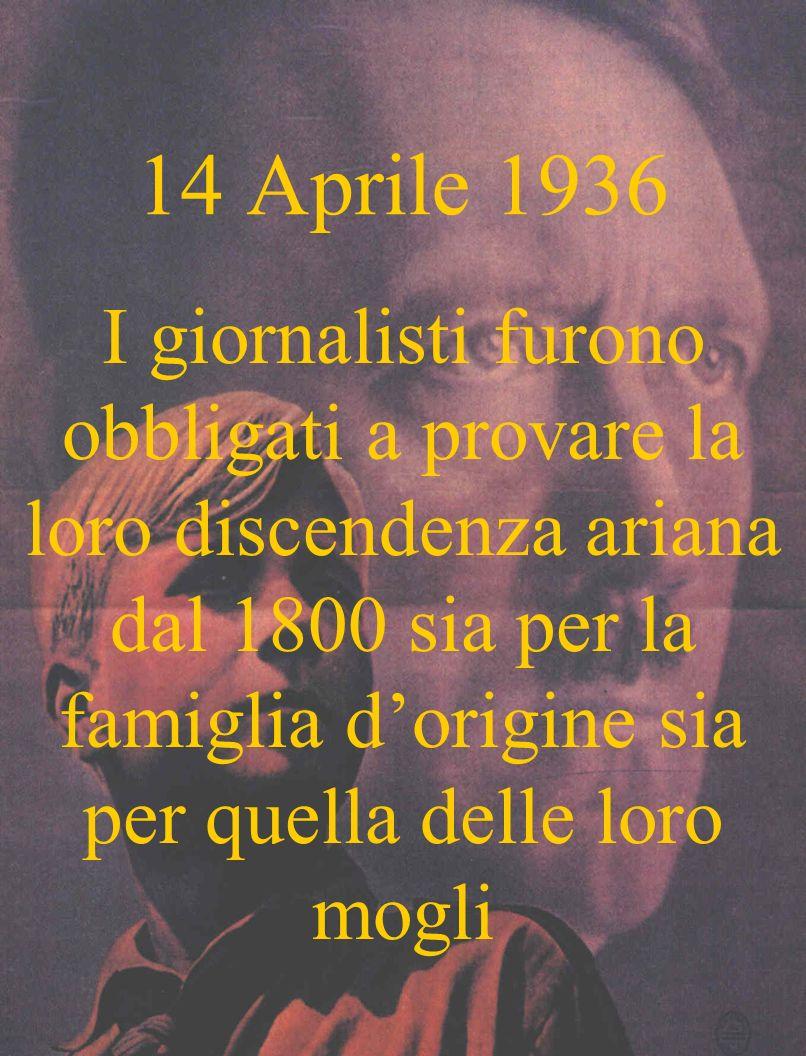 14 Aprile 1936 I giornalisti furono obbligati a provare la loro discendenza ariana dal 1800 sia per la famiglia dorigine sia per quella delle loro mogli