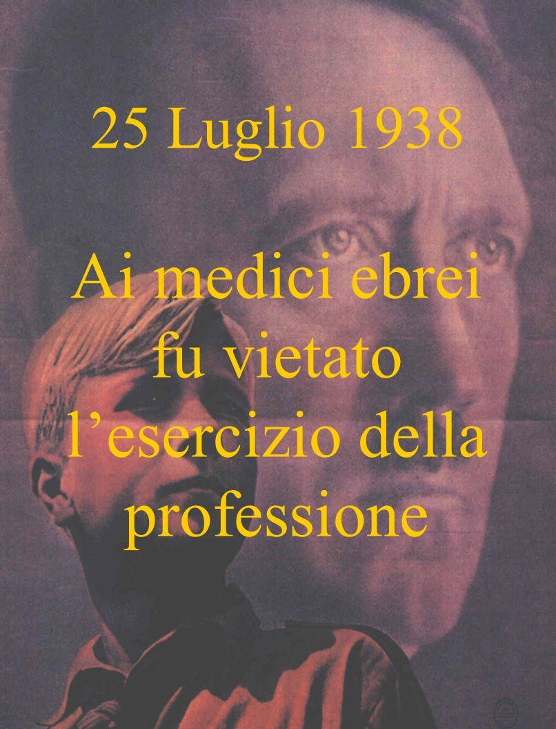 25 Luglio 1938 Ai medici ebrei fu vietato lesercizio della professione