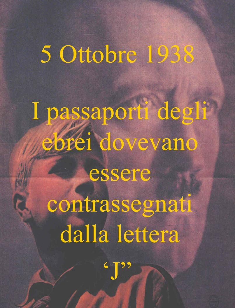 5 Ottobre 1938 I passaporti degli ebrei dovevano essere contrassegnati dalla lettera J