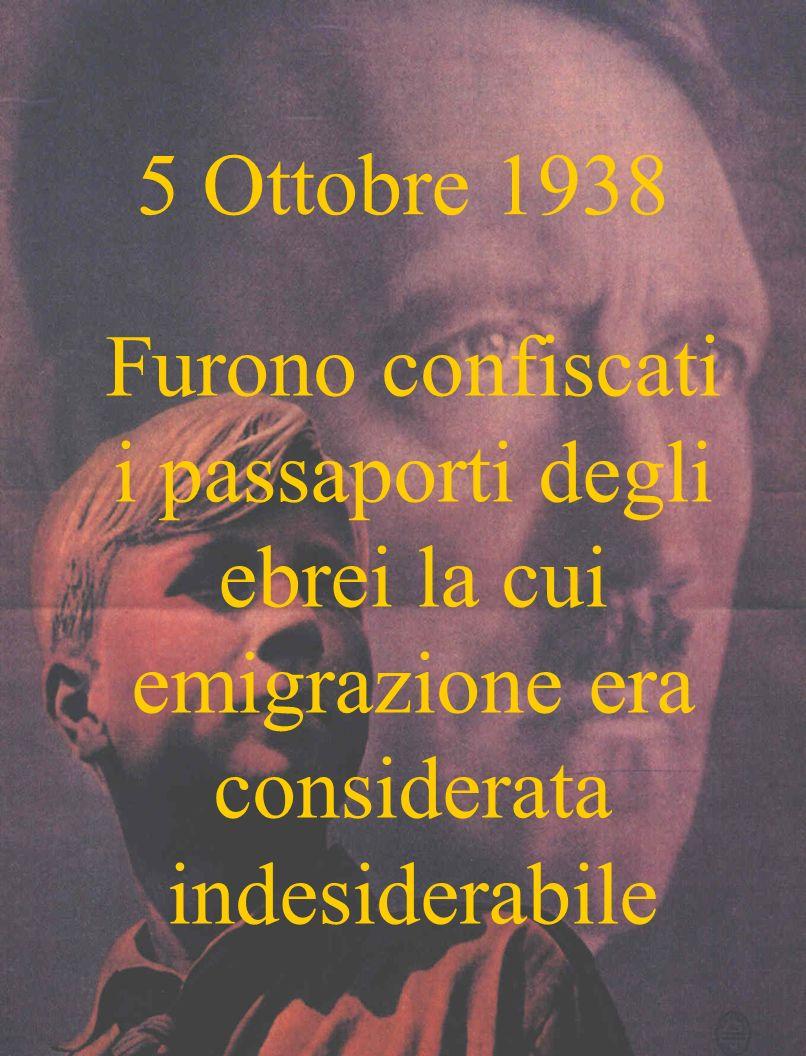 5 Ottobre 1938 Furono confiscati i passaporti degli ebrei la cui emigrazione era considerata indesiderabile
