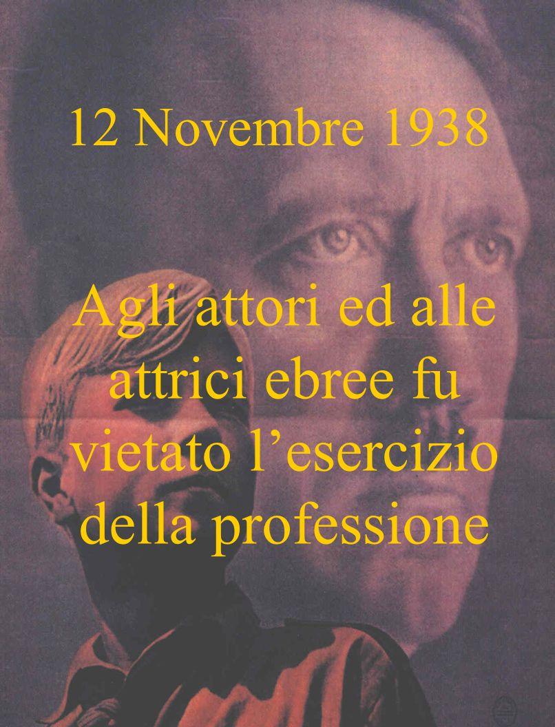 12 Novembre 1938 Agli attori ed alle attrici ebree fu vietato lesercizio della professione