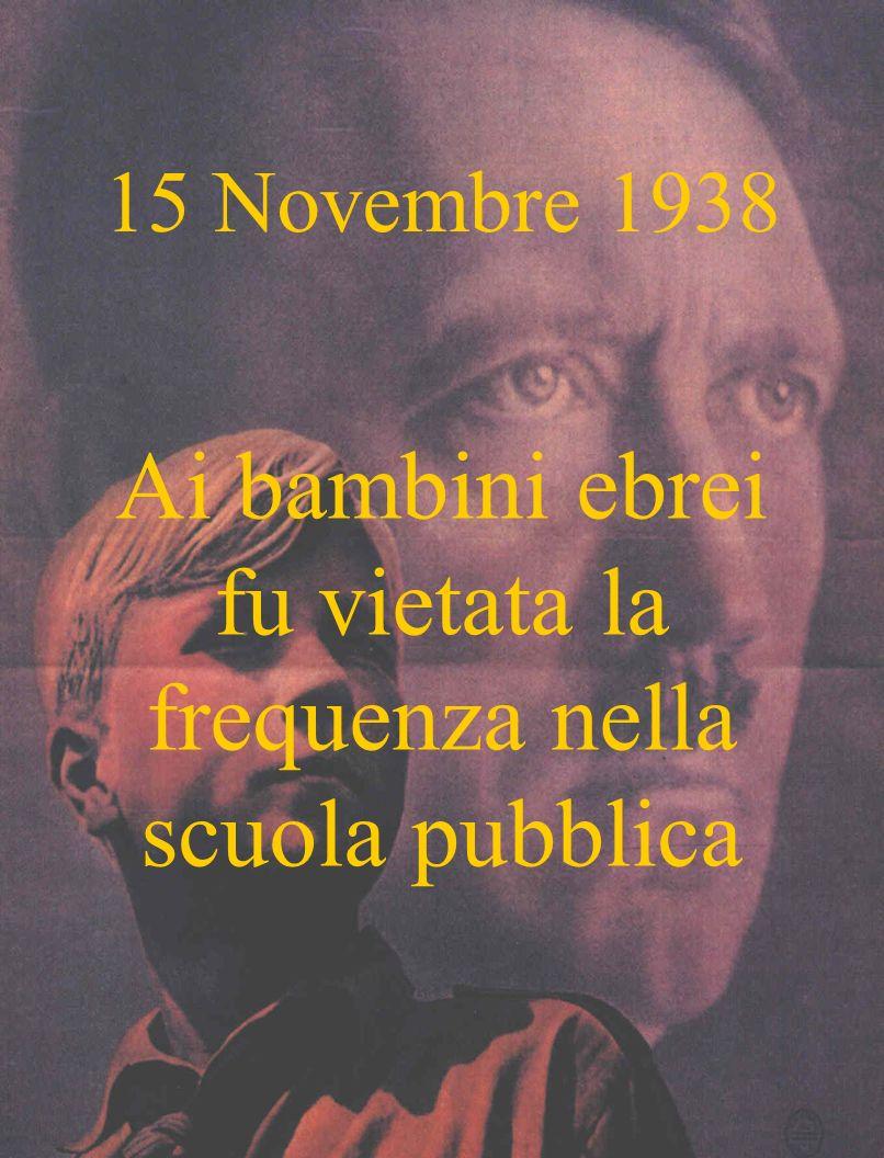 15 Novembre 1938 Ai bambini ebrei fu vietata la frequenza nella scuola pubblica