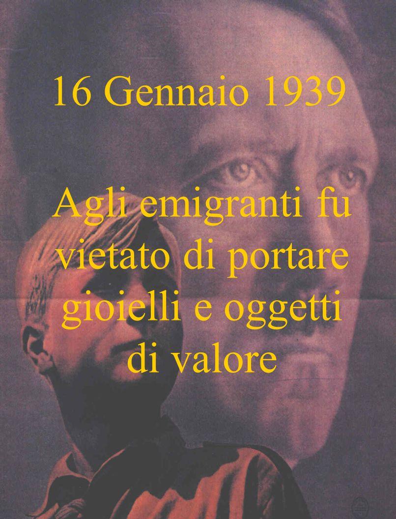 16 Gennaio 1939 Agli emigranti fu vietato di portare gioielli e oggetti di valore