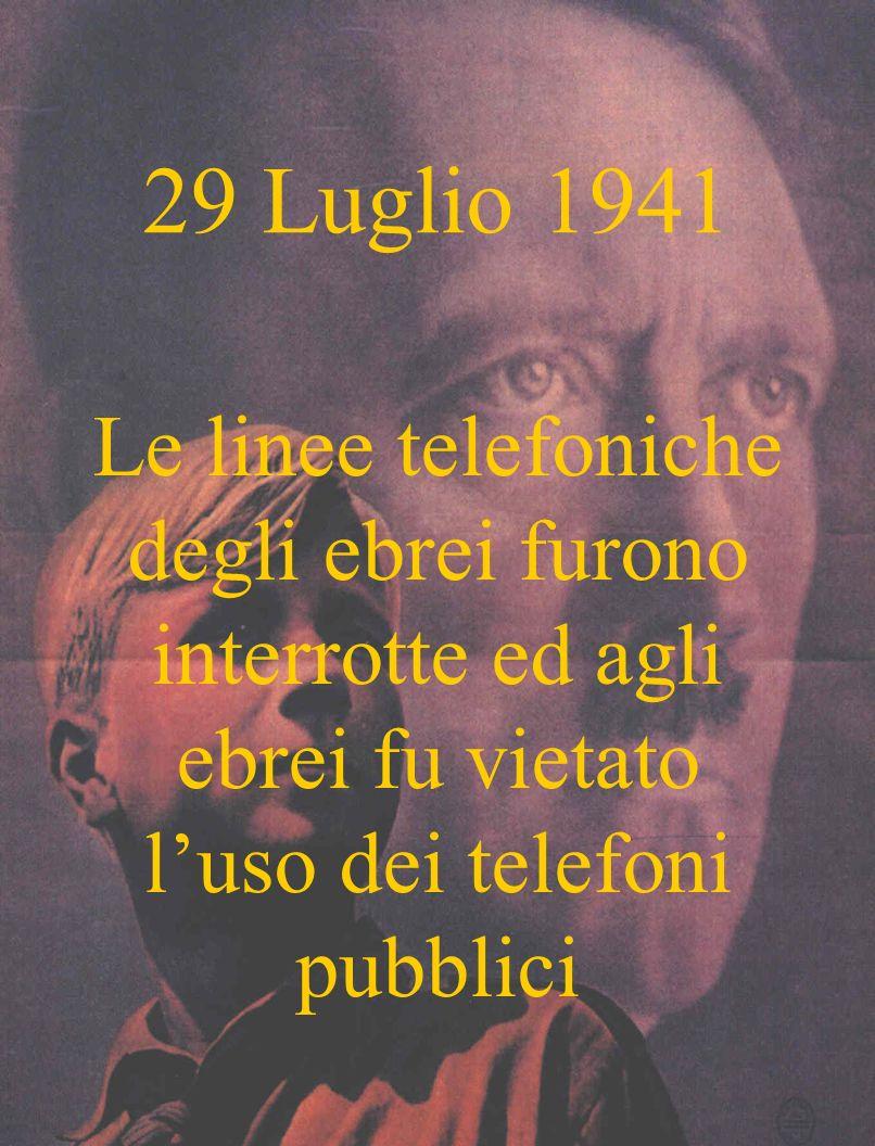 29 Luglio 1941 Le linee telefoniche degli ebrei furono interrotte ed agli ebrei fu vietato luso dei telefoni pubblici