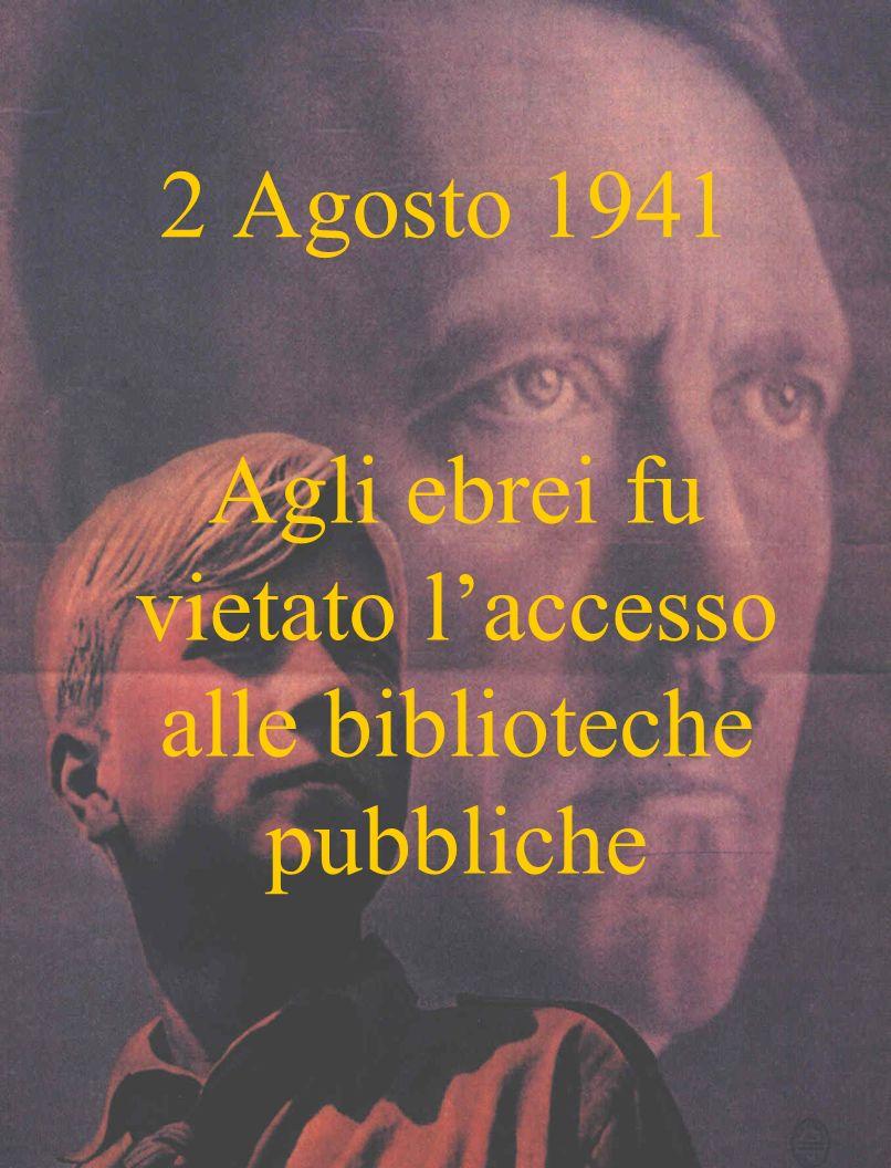 2 Agosto 1941 Agli ebrei fu vietato laccesso alle biblioteche pubbliche