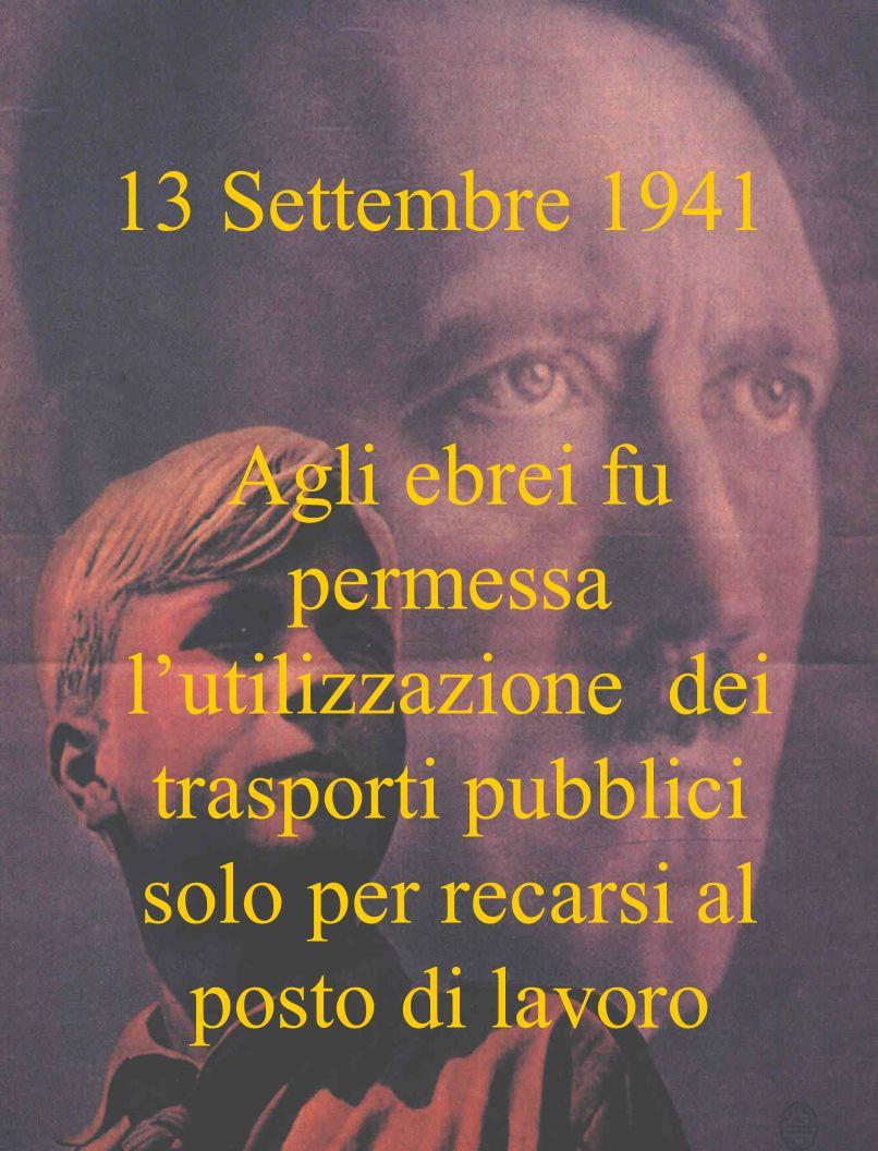 13 Settembre 1941 Agli ebrei fu permessa lutilizzazione dei trasporti pubblici solo per recarsi al posto di lavoro