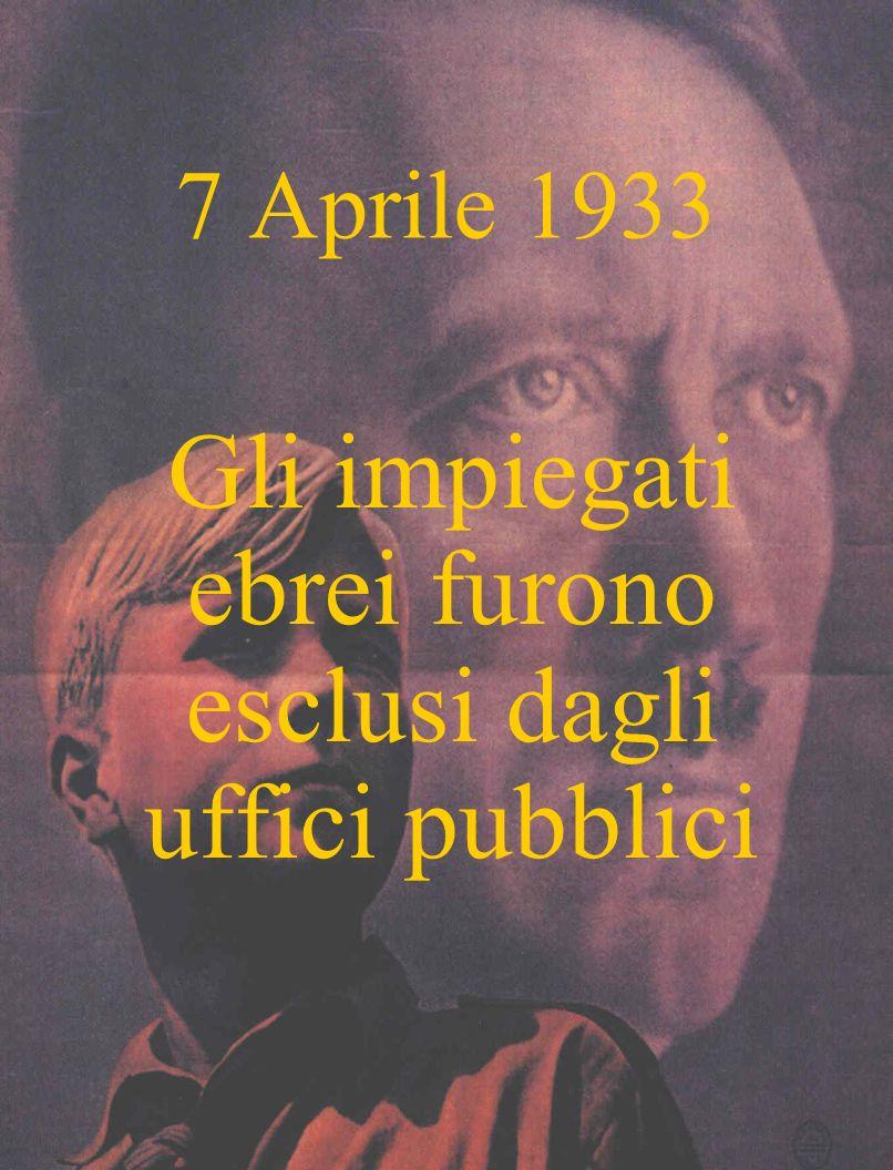 7 Aprile 1933 Gli impiegati ebrei furono esclusi dagli uffici pubblici