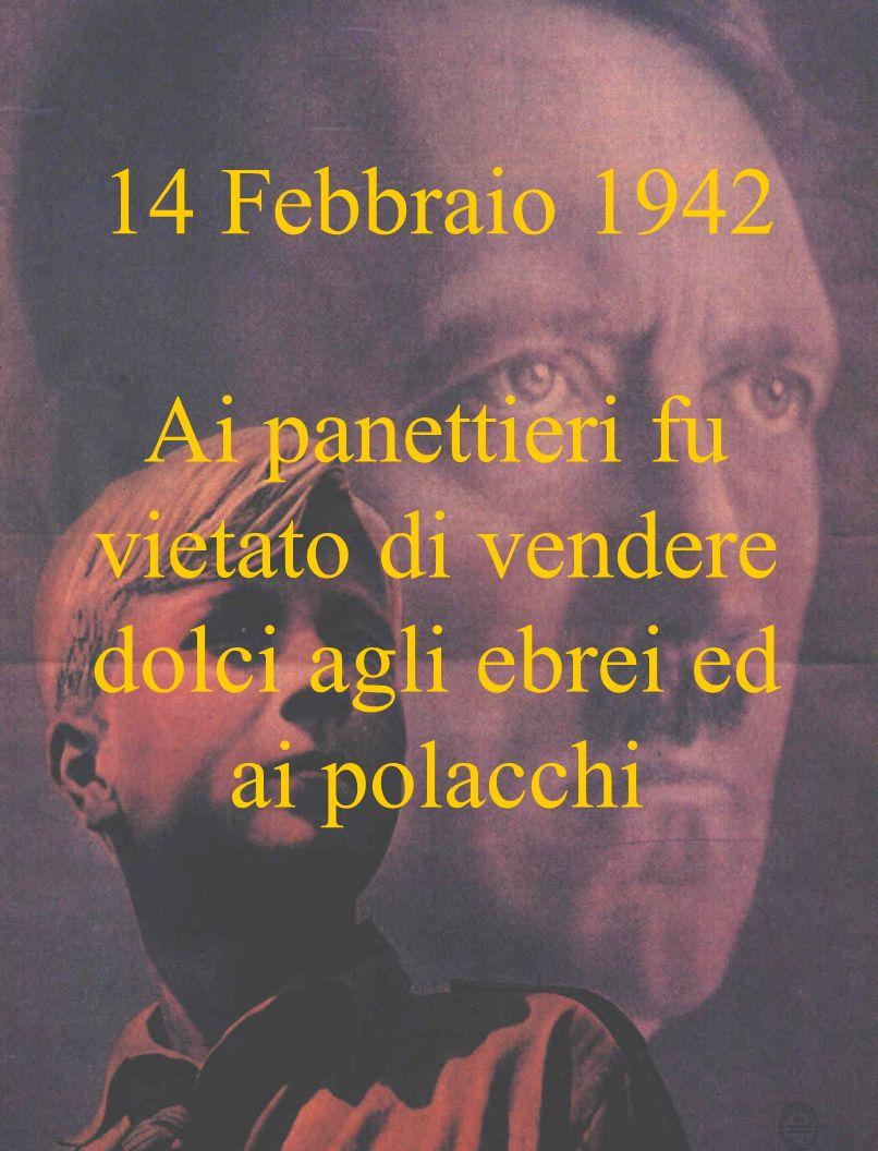 14 Febbraio 1942 Ai panettieri fu vietato di vendere dolci agli ebrei ed ai polacchi