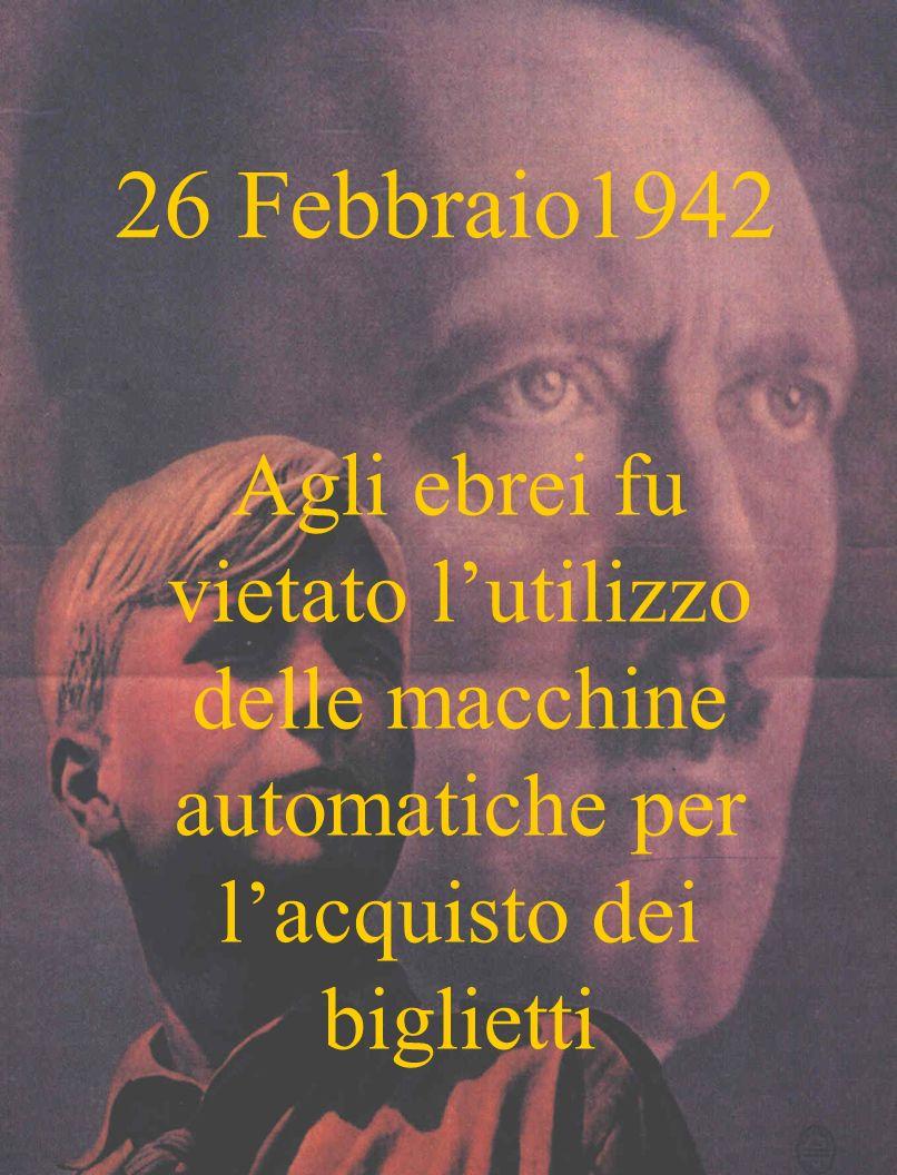 26 Febbraio1942 Agli ebrei fu vietato lutilizzo delle macchine automatiche per lacquisto dei biglietti