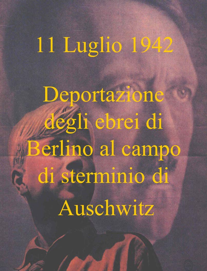 11 Luglio 1942 Deportazione degli ebrei di Berlino al campo di sterminio di Auschwitz