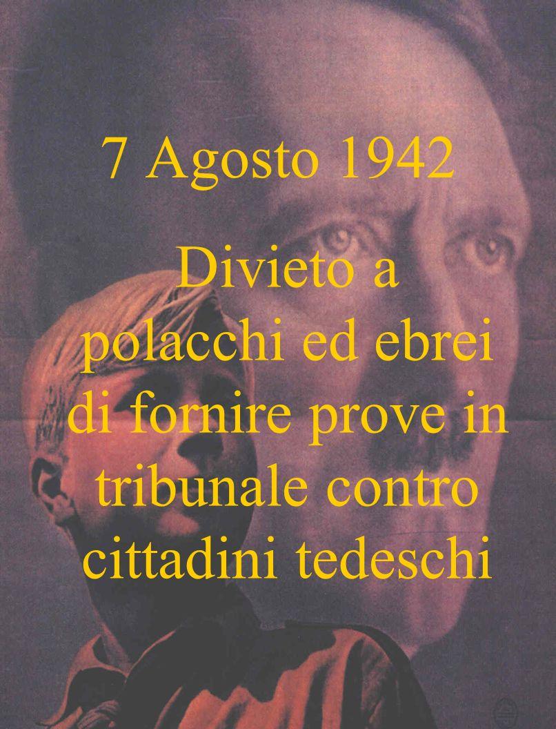 7 Agosto 1942 Divieto a polacchi ed ebrei di fornire prove in tribunale contro cittadini tedeschi