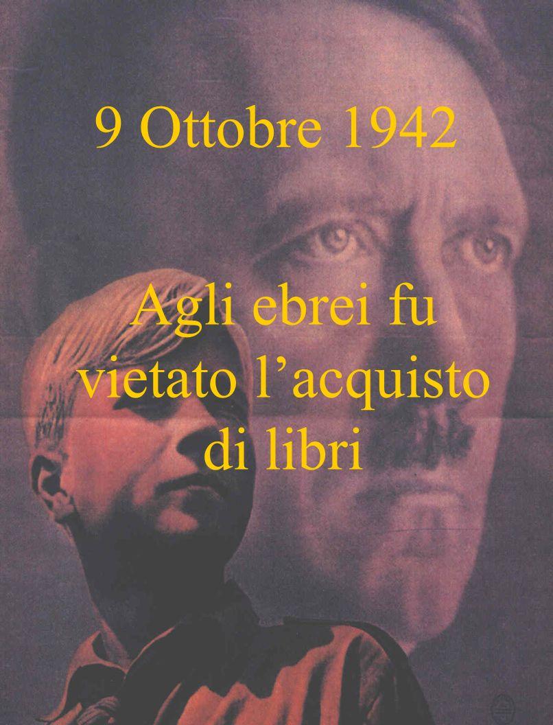 9 Ottobre 1942 Agli ebrei fu vietato lacquisto di libri