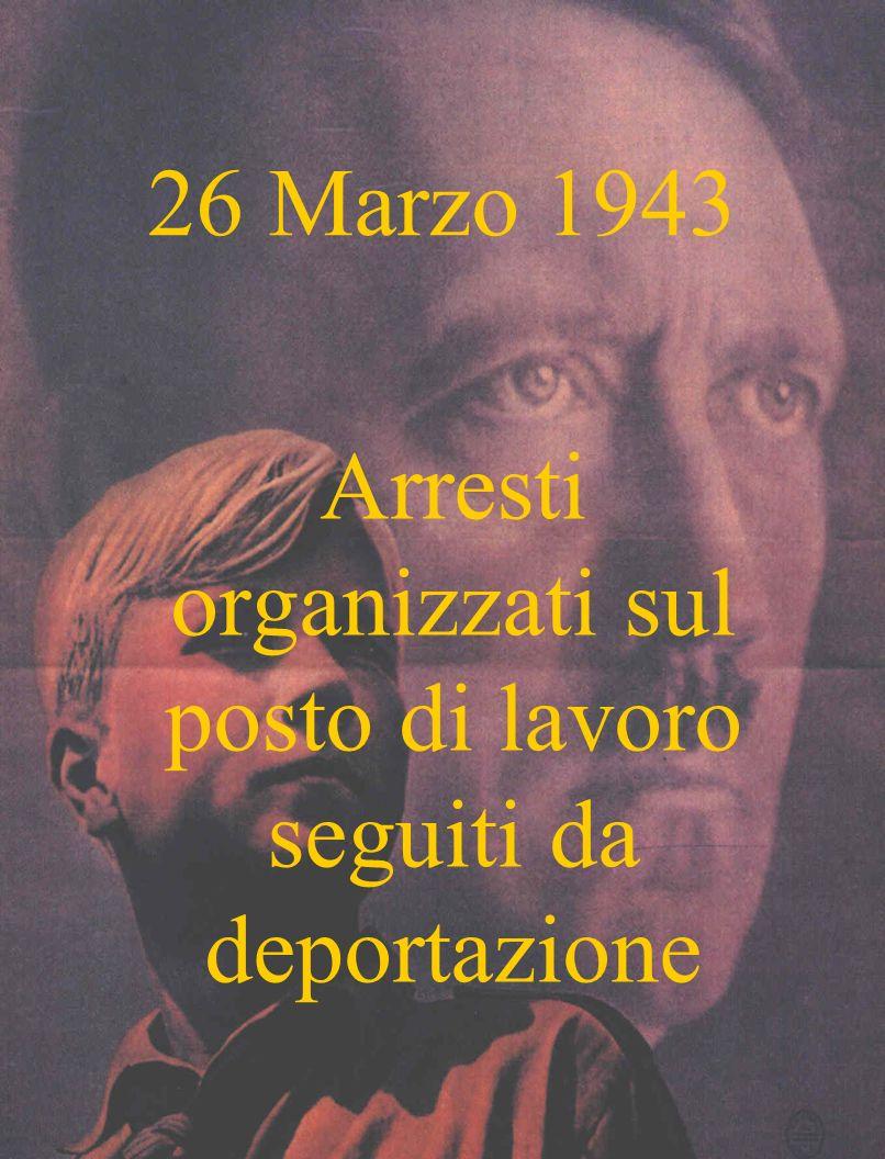 26 Marzo 1943 Arresti organizzati sul posto di lavoro seguiti da deportazione