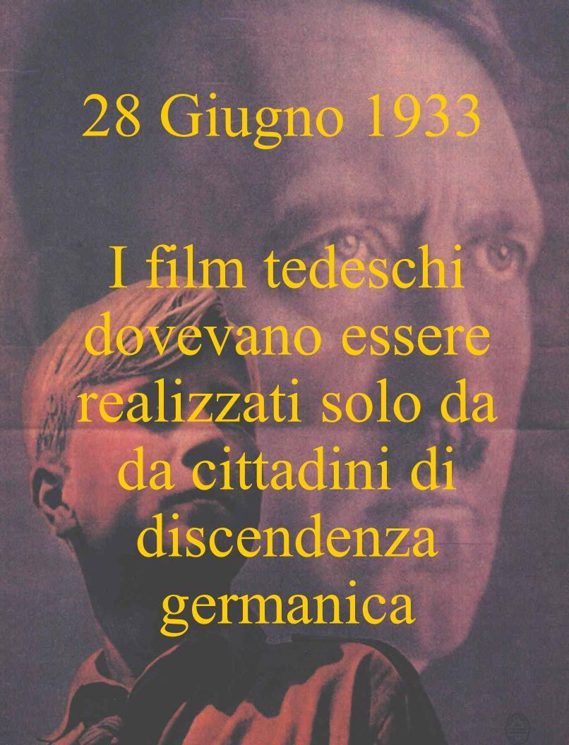 28 Giugno 1933 I film tedeschi dovevano essere realizzati solo da da cittadini di discendenza germanica