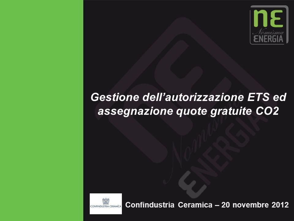 Novembre 2009 1 Gestione dellautorizzazione ETS ed assegnazione quote gratuite CO2 Confindustria Ceramica – 20 novembre 2012