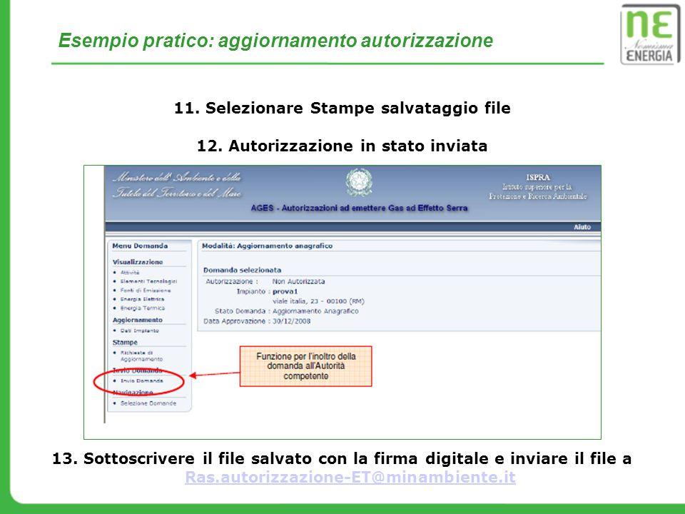 Esempio pratico: aggiornamento autorizzazione 11. Selezionare Stampe salvataggio file 13. Sottoscrivere il file salvato con la firma digitale e inviar