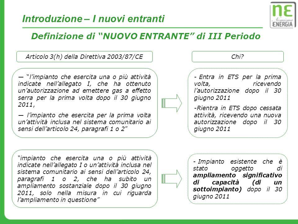 Introduzione – I nuovi entranti Definizione di NUOVO ENTRANTE di III Periodo Articolo 3(h) della Direttiva 2003/87/CE impianto che esercita una o più