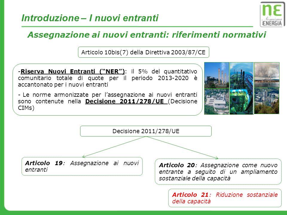 Introduzione – I nuovi entranti Assegnazione ai nuovi entranti: riferimenti normativi Decisione 2011/278/UE Articolo 19: Assegnazione ai nuovi entrant