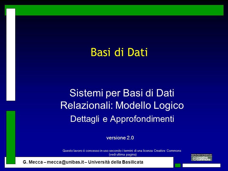 G. Mecca – mecca@unibas.it – Università della Basilicata Basi di Dati Sistemi per Basi di Dati Relazionali: Modello Logico Dettagli e Approfondimenti